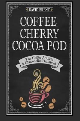 Coffee Cherry Cocoa Pod: The Coffee Addicts and Chocoholics Handbook