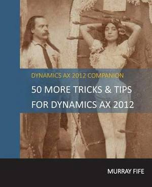50 More Tips & Tricks for Dynamics Ax 2012