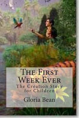 The First Week Ever: The Creation Story for Children