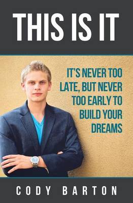 This Is It: It's Never Too Late, But Never Too Early to Build Your Dreams