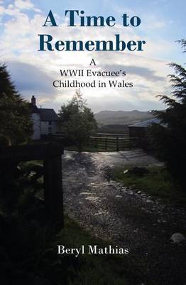 A Time to Remember: A WWII Evacuee's Childhood in Wales