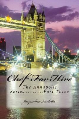 Chef for Hire: The Annapolis Series.........Part Three