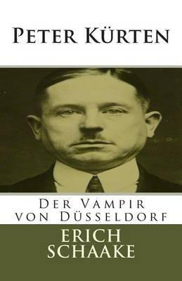 Peter Kurten: Der Vampir Von Dusseldorf