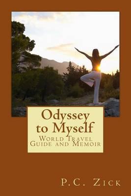 Odyssey to Myself: World Travel Guide and Memoir