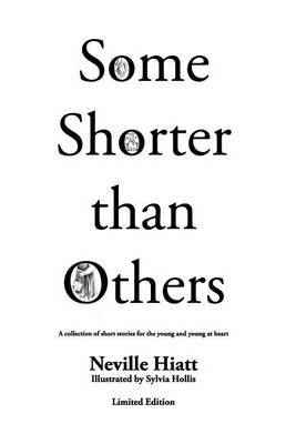 Some Shorter Than Others Limited Edition: A Collection of Short Stories for the Young and Young at Heart
