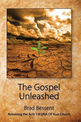 The Gospel Unleashed: Releasing the Acts 1:8 DNA of Your Church
