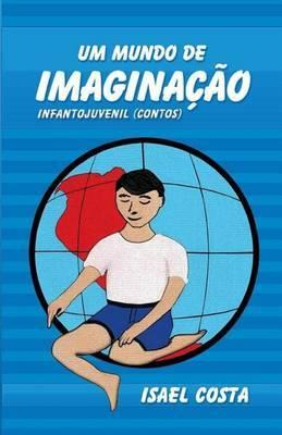 Um Mundo de Imaginacao: Infanto Juvenil Contos