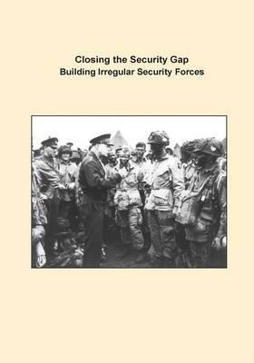 Closing the Security Gap Building Irregular Security Forces