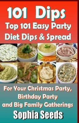 Dips: Top 101 Easy Party Diet Dips & Spread