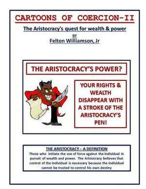 Cartoons of Coercion-2: The Aristocracy's Quest for Wealth & Power