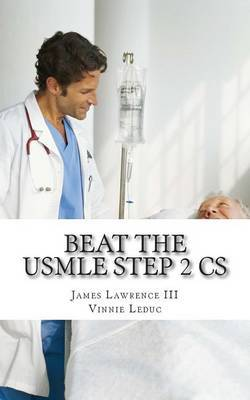 Beat the USMLE Step 2 CS: Advanced and Proven Study Guide to Ace the USMLE Step 2 CS