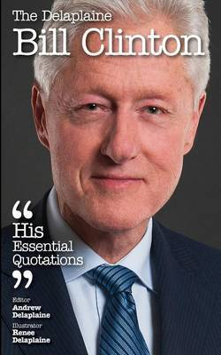 The Delaplaine Bill Clinton - His Essential Quotations