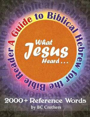 What Jesus Heard: A Guide to Biblical Hebrew for the Bible Reader