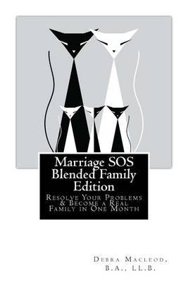 Marriage SOS: Blended Family Edition: Resolve Your Problems & Become a Real Family in One Month