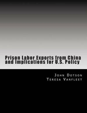 Prison Labor Exports from China and Implications for U.S. Policy