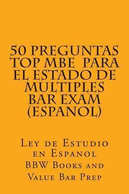 50 Preguntas Top MBE Para El Estado de Multiples Bar Exam (Espanol): Ley de Estudio En Espanol