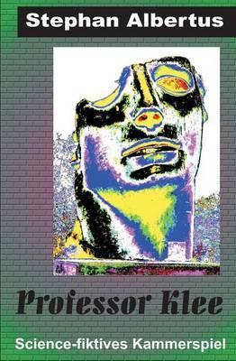 Professor Klee: Texte Fur Buhne, Film Und Radio