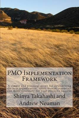 Pmo Implementation Framework: A Simple and Practical Guide for Determining the Best Organization, Roles, Human Resources, and Skills Necessary for Your Project's Success.