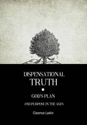 Dispensational Truth: Gods Plan and Purpose in the Ages
