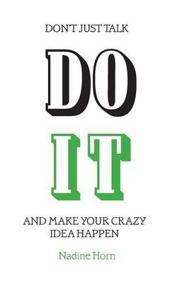 Don't Just Talk, Do It!: And Make Your Crazy Idea Happen