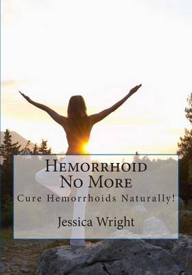 Hemorrhoid No More: Cure Hemorrhoids & Constipation Naturally !