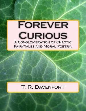 Forever Curious: A Conglomeration of Chaotic Fairytales and Moral Poetry.