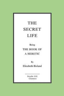 The Secret Life: The Book of a Heretic