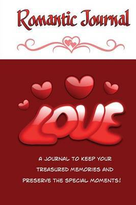 Romantic Journal: A Journal to Keep Your Treasured Memories and Preserve the Special Moments! (Blank Journal)
