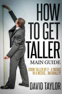 How to Get Taller: Grow Taller by 4 Inches in 8 Weeks, Even After Puberty!