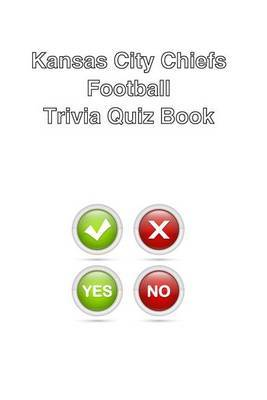 Kansas City Chiefs Football Trivia Quiz Book
