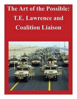 The Art of the Possible: T.E. Lawrence and Coalition Liaison