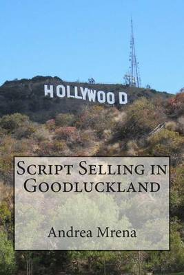 Script Selling in Goodluckland: How to Sell a Script in Hollywood