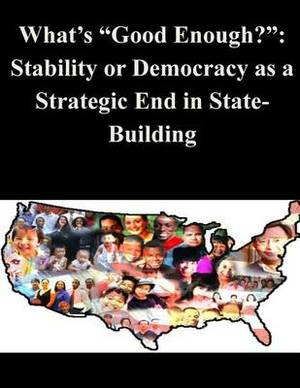 What's Good Enough?: Stability or Democracy as a Strategic End in State-Building