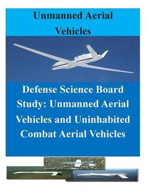 Defense Science Board Study: Unmanned Aerial Vehicles and Uninhabited Combat Aerial Vehicles
