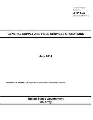 Army Techniques Publication Atp 4-42 (FM 10-27 / FM 42-414) General Supply and Field Services Operations July 2014