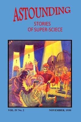 Astounding Stories of Super-Science (Vol. IV No. 2 November, 1930)