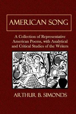 American Song: A Collection of Representative American Poems, with Analytical and Critical Studies of the Writers