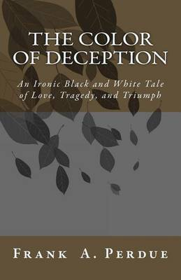 The Color of Deception: An Ironic Black and White Tale of Love, Tragedy, and Triumph