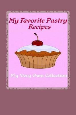 My Favorite Pastry Recipes Journal