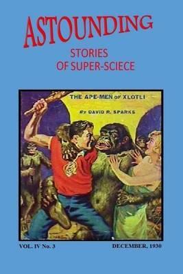 Astounding Stories of Super-Science (Vol. IV No. 3 December, 1930)