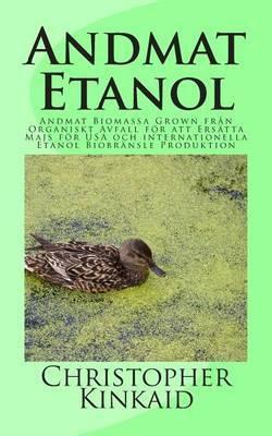 Andmat Etanol: Andmat Biomassa Grown Fran Organiskt Avfall for Att Ersatta Majs for USA Och Internationella Etanol Biobransle Produktion