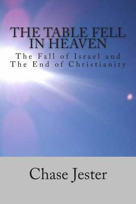 The Table Fell in Heaven: The Fall of Israel and the End of Christianity
