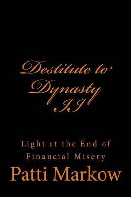 Destitute to Dynasty II: Light at the End of Financial Misery