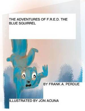 The Adventures of F.R.E.D. the Blue Squirrel: A Lesson in Compassion