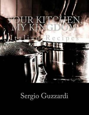 Your Kitchen, My Kingdom: Italian Recipes