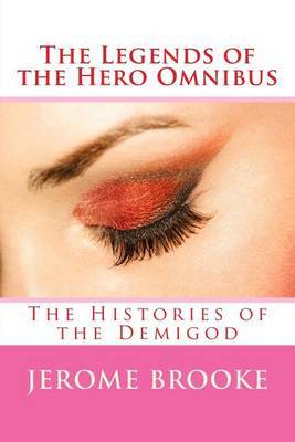 The Legends of the Hero Omnibus: The Histories of the Demigod