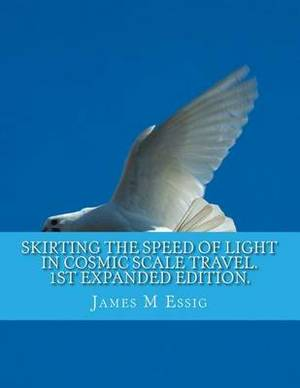 Skirting the Speed of Light in Cosmic Scale Travel. 1st Expanded Edition.