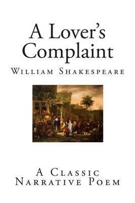 A Lover's Complaint: A Classic Narrative Poem