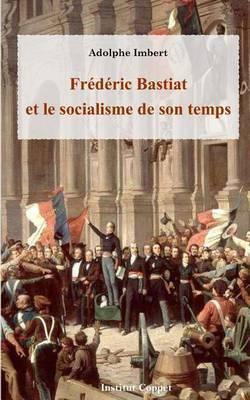 Frederic Bastiat Et Le Socialisme de Son Temps