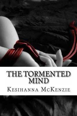The Tormented Mind: An Abused and Tortured Child Sees Life as an Imprisonment and Torment as Her Only Emotion Was Slated on Pain. Going Through Several Unfortunate Abusive Experiences at a Tender Age, She Got Hooked to Prostitution and Drugs.